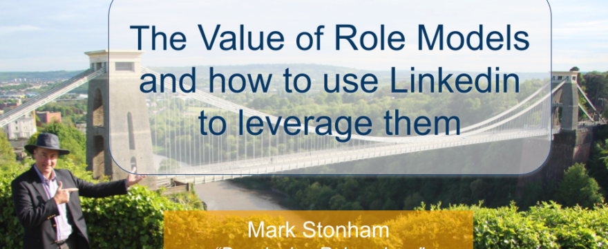 The Value of Role Models and how to use Linkedin to leverage them - Mark Stonham Rainmaker Briefing