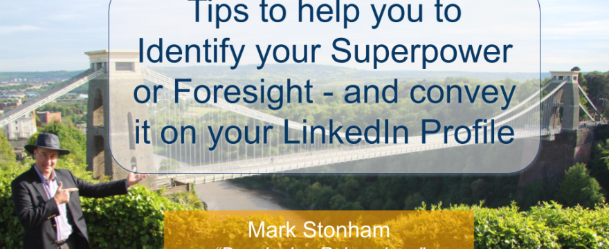 How to Identify your Superpower and show on LinkedIn Mark Stonham Rainmaker Briefing