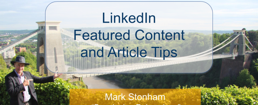 LinkedIn Featured Content and Article Tips Mark Stonham Rainmaker Briefing