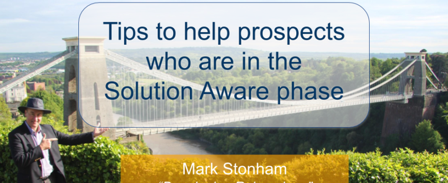 Tips to help prospects who are in the Solution Aware phase Mark Stonham Rainmaker Briefing