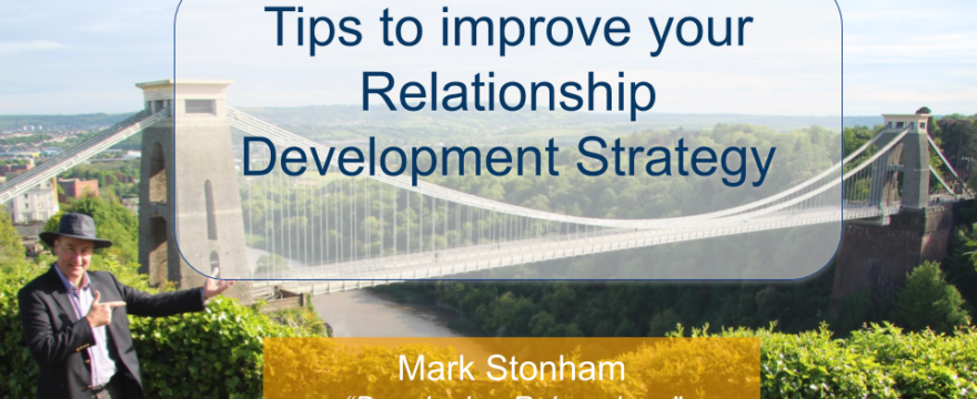 Tips to improve your Relationship Development Strategy Mark Stonham Rainmaker Briefing