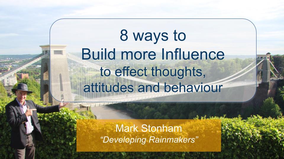 Eight ways to Build more Influence Mark Stonham Rainmaker Briefing