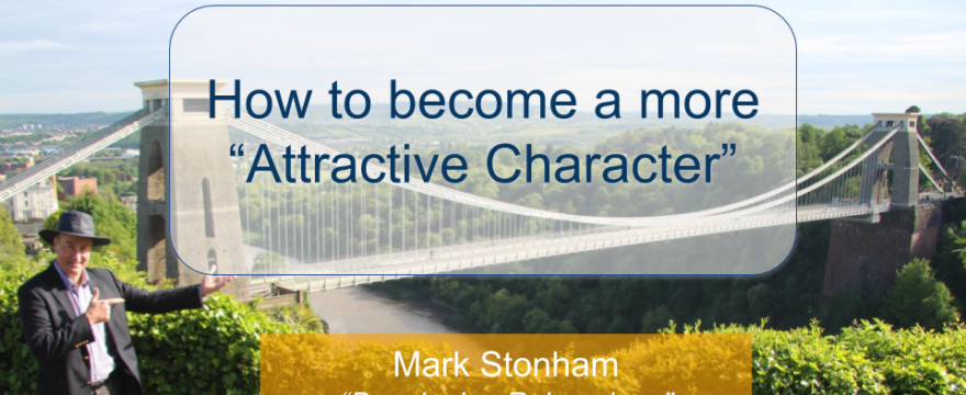 How to become a more Attractive Character Mark Stonham Rainmaker Briefing