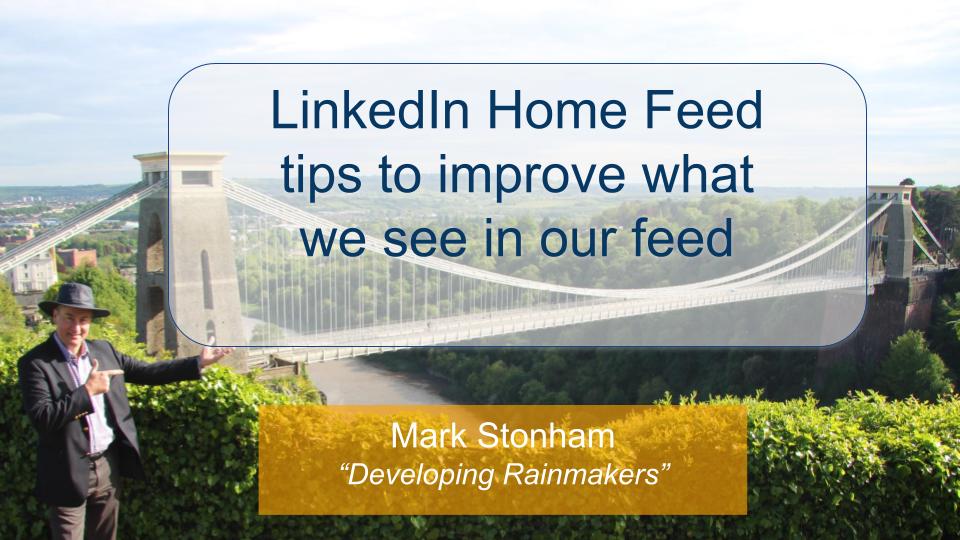 Tips to Improve LinkedIn Home Feed Mark Stonham Rainmaker Briefing