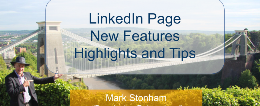 LinkedIn Page New Features Highlights and Tips Mark Stonham Rainmaker Briefing