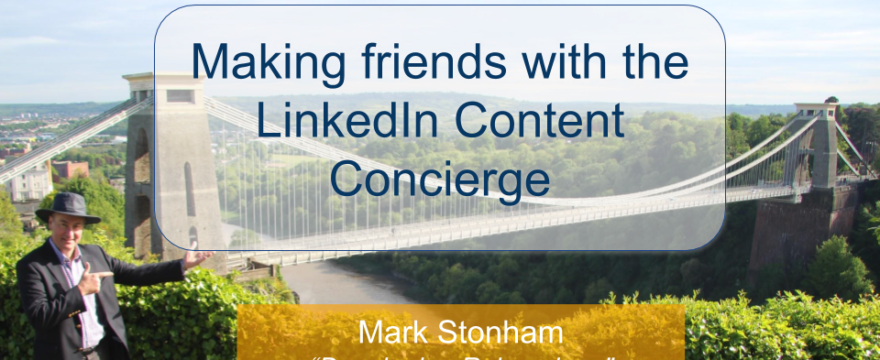 Making friends with the LinkedIn Content Concierge Mark Stonham Rainmaker Briefing