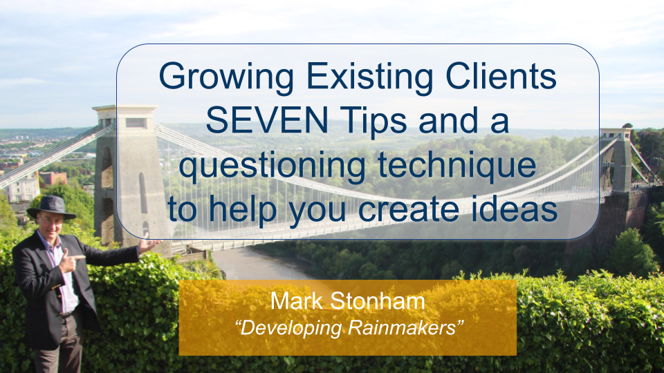 Tips to help Grow Existing Clients Mark Stonham Rainmaker Briefing
